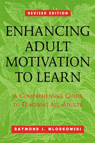 Enhancing Adult Motivation to Learn: A Comprehensive Guide for Teaching All Adults 9780787903602