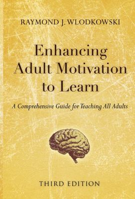 Enhancing Adult Motivation to Learn: A Comprehensive Guide for Teaching All Adults 9780787995201