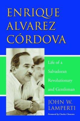 Enrique Alvarez Cordova: Life of a Salvadoran Revolutionary and Gentleman 9780786424733