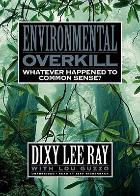 Environmental Overkill: Whatever Happened to Common Sense? 9780786161119