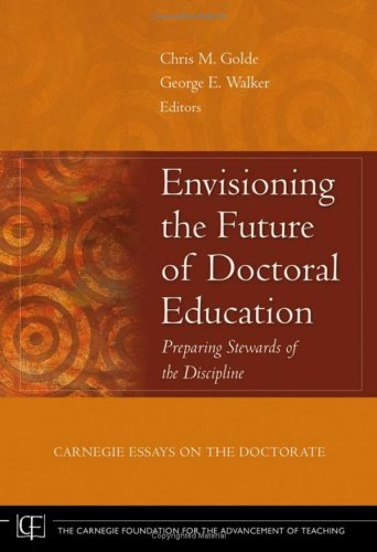 Envisioning the Future of Doctoral Education: Preparing Stewards of the Discipline: Carnegie Essays on the Doctorate 9780787982355