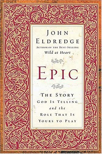 Epic: The Story God Is Telling and the Role That Is Yours to Play 9780785265313