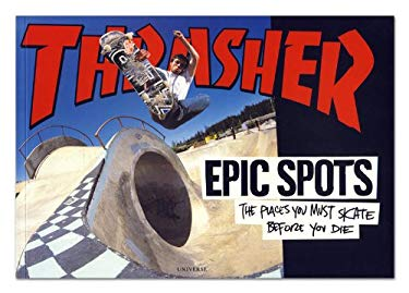 Epic Spots: The Places You Must Skate Before You Die 9780789316974
