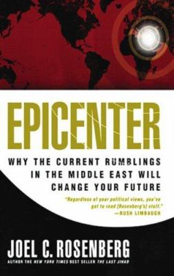 Epicenter: Why the Current Rumblings in the Middle East Will Change Your Future 9780786159864