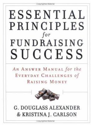 Essential Principles for Fundraising Success: An Answer Manual for the Everyday Challenges of Raising Money 9780787975845