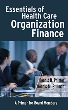 Essentials of Health Care Organization Finance: A Primer for Board Members 9780787974039
