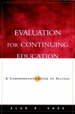 Evaluation for Continuing Education: A Comprehensive Guide to Success 9780787961435