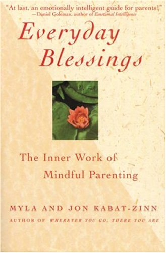 Everyday Blessings Everyday Blessings: The Inner Work of Mindful Parenting the Inner Work of Mindful Parenting 9780786883141
