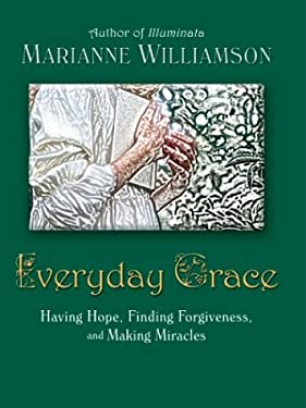 Everyday Grace: Having Hope, Finding Forgiveness, and Making Miracles 9780786252534