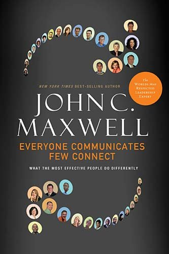 Everyone Communicates, Few Connect : What the Most Effective People Do Differently