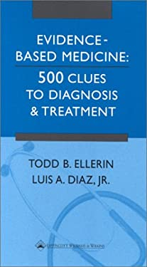Evidence-Based Medicine: 500 Clues to Diagnosis and Treatment 9780781732802