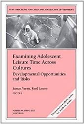 Examining Adolescent Leisure Time Across Cultures: Developmental Opportunities and Risks: New Directions for Child and Adolescent