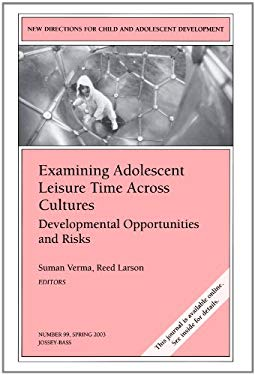 Examining Adolescent Leisure Time Across Cultures: Developmental Opportunities and Risks: New Directions for Child and Adolescent Development 9780787968366