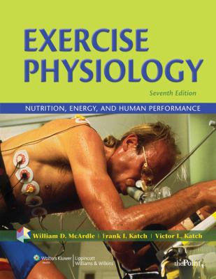 Exercise Physiology: Nutrition, Energy, and Human Performance 9780781797818
