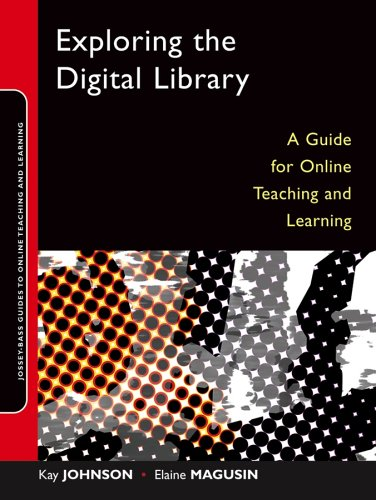 Exploring the Digital Library: A Guide for Online Teaching and Learning 9780787976279
