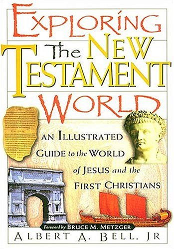 Exploring the New Testament World: An Illustrated Guide to the World of Jesus and the First Christians - Bell, Albert A., JR. / Maxwell, John C. / Metzger, Bruce Manning