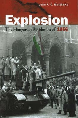 Explosion: The Hungarian Revolution of 1956 9780781811743