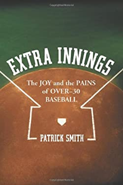 Extra Innings: The Joy and the Pains of Over-30 Baseball 9780786429097