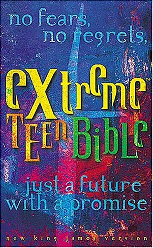 Extreme Teen Bible-NKJV: No Fears, No Regrets, Just a Future with a Promise