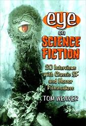 Eye on Science Fiction: 20 Interviews with Classic SF and Horror Filmmakers 3087689