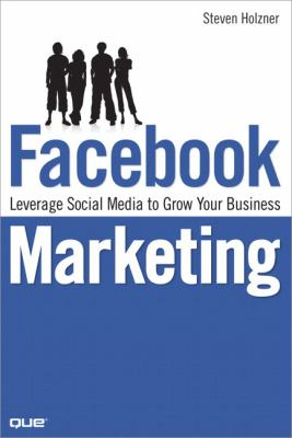 Facebook Marketing: Leverage Social Media to Grow Your Business 9780789738028