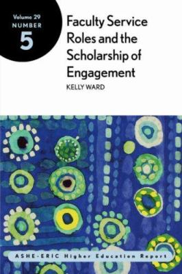 Faculty Service Roles and the Scholarship of Engagement: Ashe-Eric Higher Education Report 9780787963507