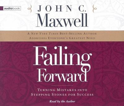 Failing Forward: Turning Mistakes Into Stepping Stones for Success 9780785260356