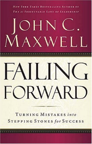 Failing Forward : Turning Mistakes into Stepping Stones for Success