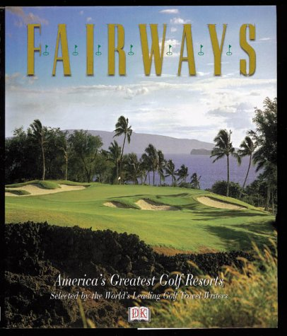 Fairways: America's Greatest Golf Resorts 9780789475008