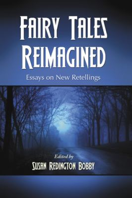 Fairy Tales Reimagined: Essays on New Retellings 9780786441150