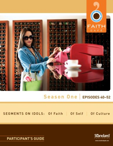Faith Cafe, Season One, Episodes 40-52: Segments on Idols: Of Faith, of Culture, of Self 9780784722084