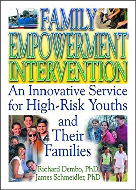 Family Empowerment Intervention: An Innovative Service for High-Risk Youths and Their Families 9780789015723