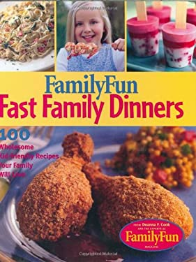 Family Fun Fast Family Dinners: 100 Wholesome Kid-Friendly Recipes Your Family Will Love 9780786854264