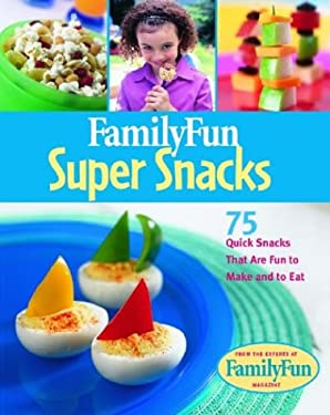 Family Fun Super Snacks: 125 Quick Snacks That Are Fun to Make and to Eat 9780786854240