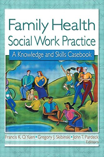 Family Health Social Work Practice: A Knowledge and Skills Casebook 9780789016485