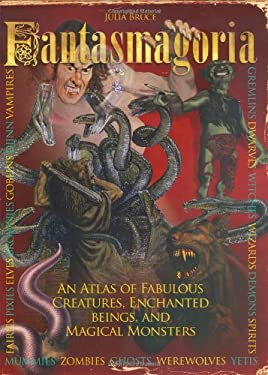 Fantasmagoria: An Atlas of Fabulous Creatures, Magical Monsters and Enchanged Beings 9780785825777