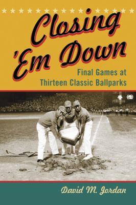 Closing Em Down: Final Games at Thirteen Classic Ballparks