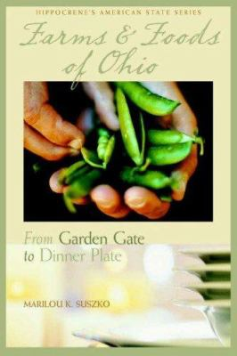 Farms & Foods of Ohio: From Garden Gate to Dinner Plate 9780781811729