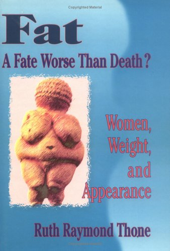 Fat?a Fate Worse Than Death?: Women, Weight, and Appearance 9780789001788