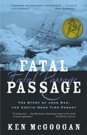 Fatal Passage: The True Story of John Rae, the Arctic Hero Time Forgot 9780786709939