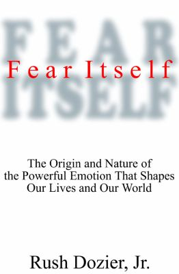 Fear Itself: The Origin and Nature of the Powerful Emotion That Shapes Our Lives and Our World 9780786116119