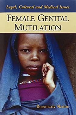 Female Genital Mutilation: Legal, Cultural and Medical Issues 9780786421671