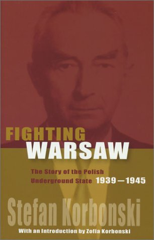 Fighting Warsaw: The Story of the Polish Underground State, 1939-1945 9780781810357