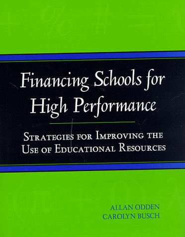 Financing Schools for High Performance: Strategies for Improving the Use of Educational Resources 9780787940607