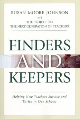 Finders and Keepers: Helping New Teachers Survive and Thrive in Our Schools 9780787969257