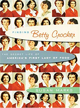 Finding Betty Crocker: The Secret Life of America's First Lady of Food 9780786276851