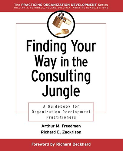 Finding Your Way in the Consulting Jungle: A Guidebook for Organization Development Practitioners 9780787953003