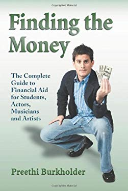 Finding the Money: The Complete Guide to Financial Aid for Students, Actors, Musicians and Artists 9780786436927