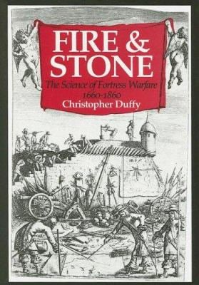 Fire and Stone: The Science of Fortress Warfare 1660-1860 9780785821090