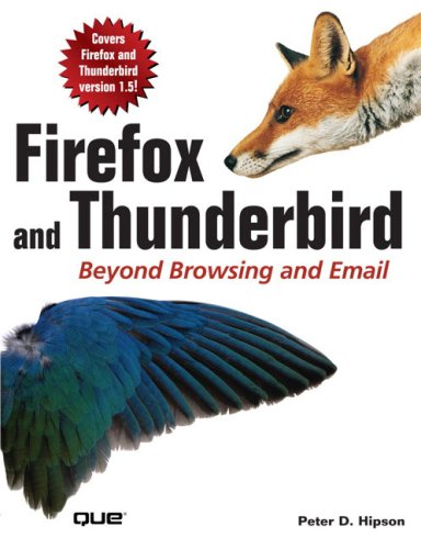 Firefox and Thunderbird: Beyond Browsing and Email 9780789734587
